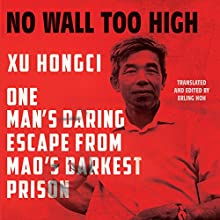 No Wall Too High: One Man's Daring Escape from Mao's Darkest Prison Audiobook by Xu Hongci, Erling Hoh Narrated by David Shih