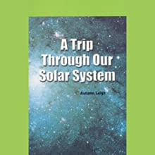 A Trip Through Our Solar System: Rosen Real Readers (       UNABRIDGED) by Autumn Leigh Narrated by Emilio Delgado
