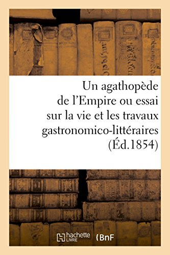 un-agathopede-de-lempire-ou-essai-sur-la-vie-et-les-travaux-gastronomico-litteraires-ed1854-de-feu-g