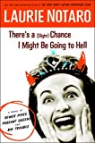 There's a (Slight) Chance I Might Be Going to Hell: A Novel of Sewer Pipes, Pageant Queens, and Big Trouble (1400065011) by Notaro, Laurie