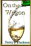 Janey Jackson On the Wagon: All about alcohol. Real life experiences of alcohol dependency and ways to deal with the addiction.