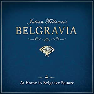 Julian Fellowes's Belgravia, Episode 4 Audiobook