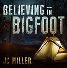 Believing in Bigfoot Hörbuch von JC Miller Gesprochen von: Gary Galone