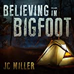 Believing in Bigfoot | JC Miller