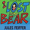 I Lost My Bear Audiobook by Jules Feiffer Narrated by Kristen Hahn