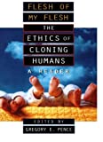 img - for Flesh of My Flesh: The Ethics of Cloning Humans book / textbook / text book