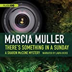 There's Something in a Sunday: A Sharon McCone Mystery, Book 9 (       UNABRIDGED) by Marcia Muller Narrated by Laura Hicks