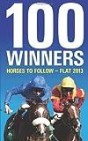 100 Winners: Horses to Follow Flat 2013