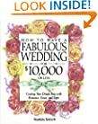 How to Have a Fabulous Wedding for $10,000 or Less: Creating Your Dream Day with Romance, Grace, and Style