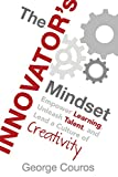 "George Couros, ""The Innovator's Mindset: Empower Learning, Unleash Talent, and Lead a Culture of Creativity"" (Dave Burgess Consulting, 2015)"