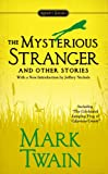 The Mysterious Stranger and Other Stories (0451532201) by Mark Twain,Howard Mittelmark,Jeffrey Nichols,Howard (AFT) Mittelmark,Jeffrey (INT) Nichols