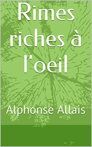 Alphonse Allais - Rimes riches à l'oeil (French Edition)