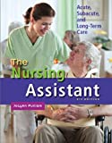 The Nursing Assistant: Acute, Subacute, and Long-Term Care (5th Edition)