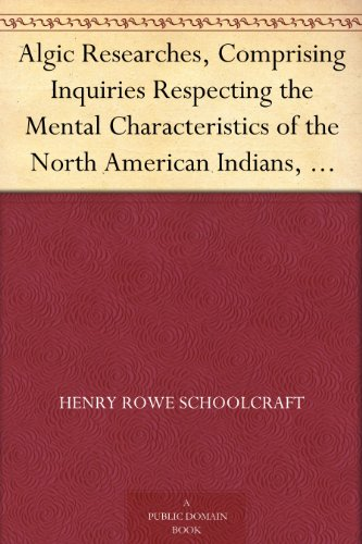 Algic Researches, Comprising Inquiries Respecting the Mental Characteristics of the North American Indians, Vol. 2 of 2 Indian Tales and Legends PDF
