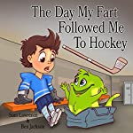 The Day My Fart Followed Me to Hockey | Sam Lawrence,Ben Jackson