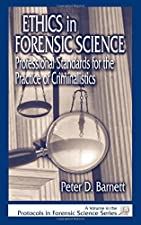 Ethics in Forensic Science Professional Standards for the Practice of Criminalistics by Peter D. Barnett