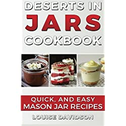 Desserts in Jars Cookbook: Quick and Easy Mason Jar Recipes