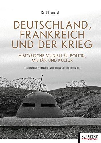 Deutschland, Frankreich und der Krieg. Historische Studien zu Politik, Militär und Kultur