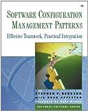 img - for By Stephen P. Berczuk - Software Configuration Management Patterns: Effective Teamwork, Practical Integration book / textbook / text book