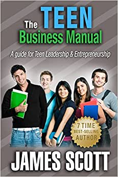 The Teen Business Manual: A Guide For Teen Leadership & Entrepreneurship