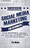 SOCIAL MEDIA MARKETING SUCCESSFULLY FOR BEGINNERS: Create SUCCESSFUL campaigns, gain more fans, and BOOST SALES From ANY Social Network (Social Media Series, … Marketing, Instagram, Youtube, Marketing)