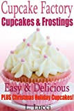 The Cupcake Factory - Easy & Delicious Cupcakes & Frosting Recipes (Plus Christmas Holiday Cupcake Recipes) (The Cupcake Factory - Easy & Delicious Cupcake Recipes)