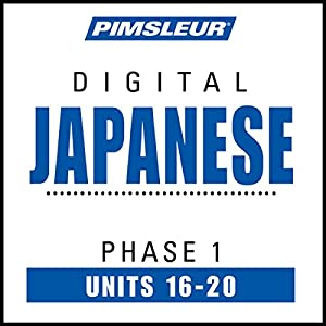 Japanese Phase 1, Unit 16-20: Learn to Speak and Understand Japanese with Pimsleur Language Programs | [ Pimsleur]