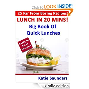 Kindle Daily Deal: Lunch in 20 Mins ! 25 Far-From-Boring Lunches Ready in No Time!
