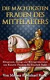 Die m�chtigsten Frauen des Mittelalters: K�niginnen, Heilige und Wikingert�terinnen von Kaiserin Theodora bis Elizabeth Tudor
