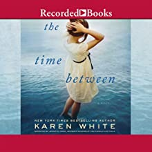 The Time Between (       UNABRIDGED) by Karen White Narrated by Jennifer Ikeda, Barbara Rosenblat, Angela Goethals