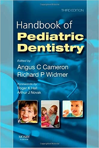 Handbook of Pediatric Dentistry, 3e written by Angus C. Cameron BDS %28Hons%29 MDSc %28Syd%29 FDSRCS%28Eng%29 FRACDS FICD