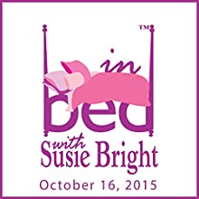 In Bed with Susie Bright 677: Luxury Vacations to Gawk at Prostitutes - and the Vision of Honey Lee Cottrell: October 16, 2015  by Susie Bright Narrated by Susie Bright