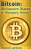 Bitcoin: Millionaire Maker or Monopoly Money?