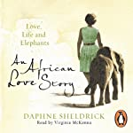 An African Love Story: Love, Life and Elephants | Daphne Sheldrick