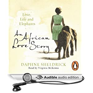 An African Love Story: Love, Life and Elephants (Unabridged)