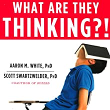 What Are They Thinking?!: The Straight Facts about the Risk-Taking, Social-Networking, Still-Developing Teen Brain (       UNABRIDGED) by Aaron White, Scott Swartzwelder Narrated by Aaron White