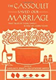 img - for The Cassoulet Saved Our Marriage: True Tales of Food, Family, and How We Learn to Eat book / textbook / text book