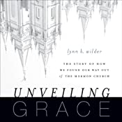 Unveiling Grace: The Story of How We Found Our Way Out of the Mormon Church | [Lynn K. Wilder]