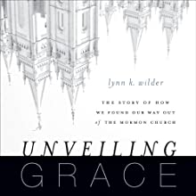 Unveiling Grace: The Story of How We Found Our Way Out of the Mormon Church | Livre audio Auteur(s) : Lynn K. Wilder Narrateur(s) : Julie Lyles Carr