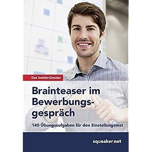 Das Insider-Dossier: Brainteaser im Bewerbungsgespräch: 140 Übungsaufgaben für den Eins