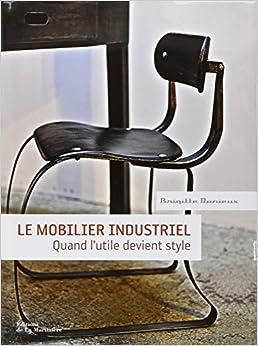 Le mobilier industriel brigitte durieux rapha lle bill j r m - Mobilier industriel occasion ...