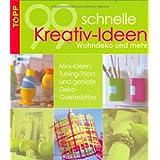 """""""99 schnelle Kreativ-Ideen Wohndeko und mehr"""": Mini-Ideen, Tuning-Tricks und geniale Deko-Geistesblitze"""
