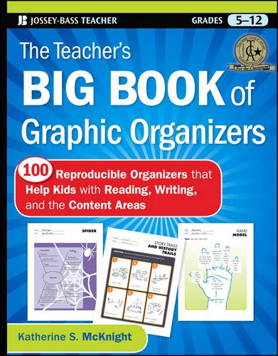 The Teacher's Big Book of Graphic Organizers, Grades 5-12: 100 Reproducible Organizers That Help Kids with Reading, Writing, and the Content Areas (Jossey-Bass Teacher)