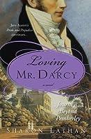 Loving Mr. Darcy: Journeys Beyond Pemberley (The Darcy Saga)