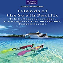 The Islands of the South Pacific: Tahiti, Moorea, Bora Bora, the Marquesas, the Cook Islands, Tonga and Beyond (       UNABRIDGED) by Thomas Booth Narrated by John Shelton