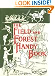 The Field and Forest Handy Book: New...