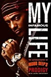 My Infamous Life: The Autobiography of Mobb Deep's Prodigy [Hardcover]