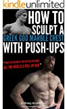 How to sculpt a Greek God Marble Chest with Push-ups (Bodyweight Bodybuilding Tips Book 1)