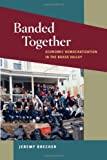 Banded Together: Economic Democratization in the Brass Valley (Working Class in American History) (0252078063) by Brecher, Jeremy