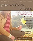 The PTSD Workbook for Teens: Simple, Effective Skills for Healing Trauma (Instant Help Book for Teens)